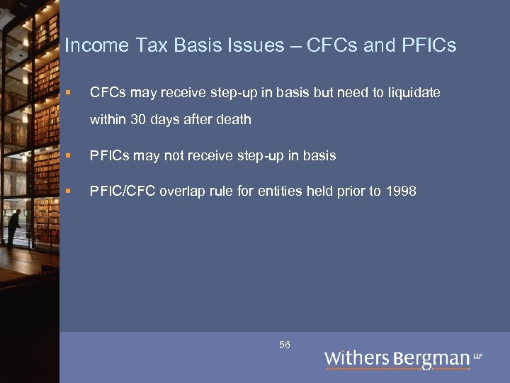Income Tax Basis Issues – CFCs and PFICs § CFCs may receive step-up in