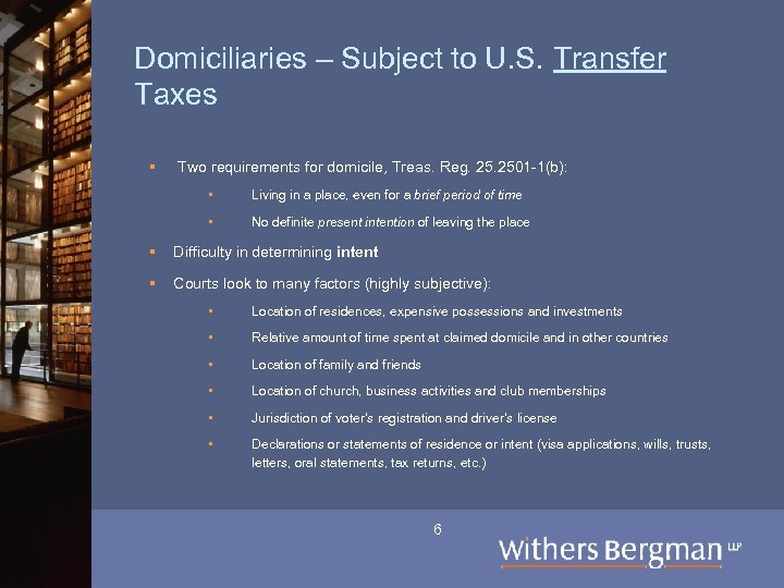 Domiciliaries – Subject to U. S. Transfer Taxes § Two requirements for domicile, Treas.