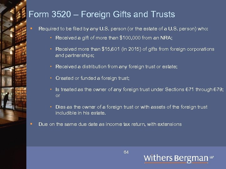 Form 3520 – Foreign Gifts and Trusts § Required to be filed by any