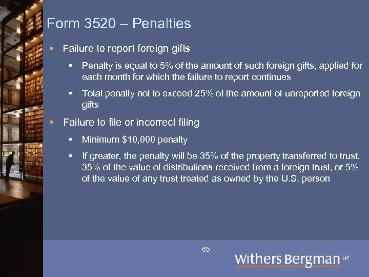 Form 3520 – Penalties § Failure to report foreign gifts § Penalty is equal