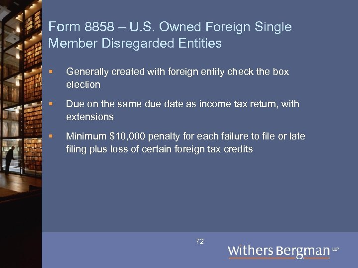 Form 8858 – U. S. Owned Foreign Single Member Disregarded Entities § Generally created
