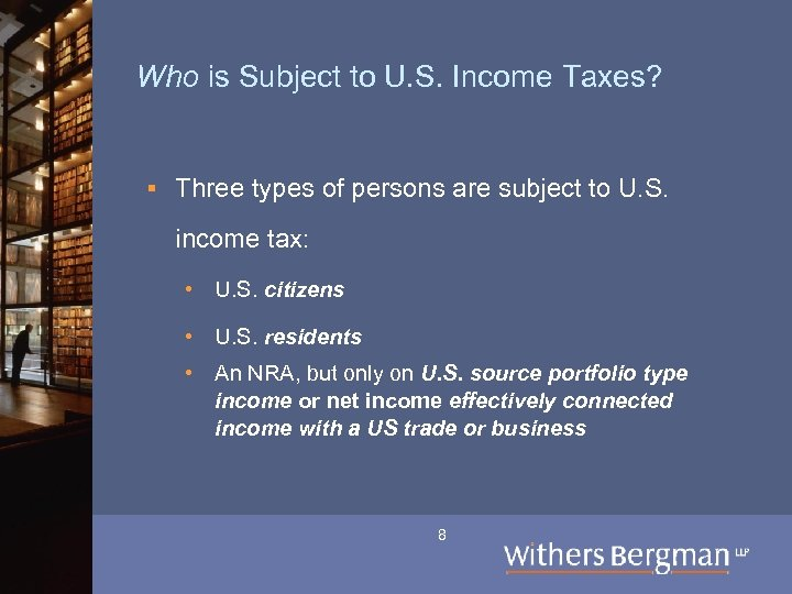 Who is Subject to U. S. Income Taxes? § Three types of persons are