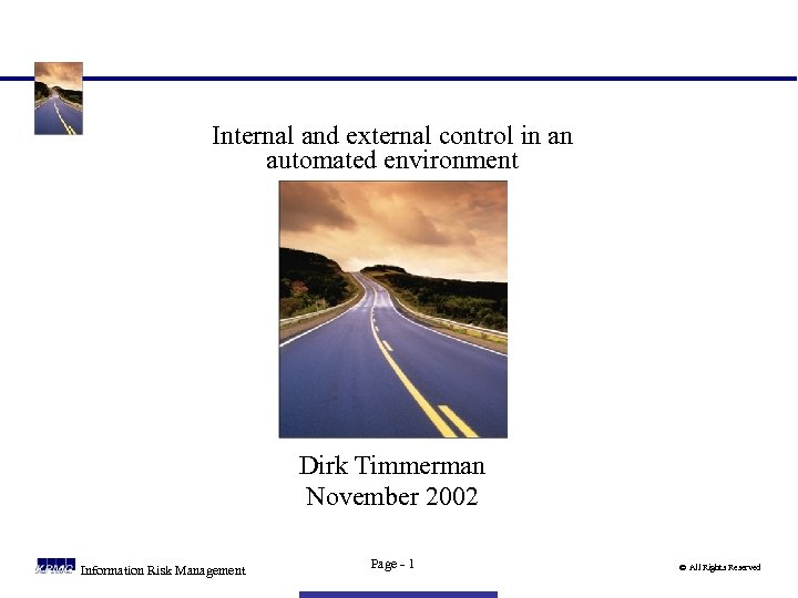 Internal and external control in an automated environment Dirk Timmerman November 2002 Information Risk