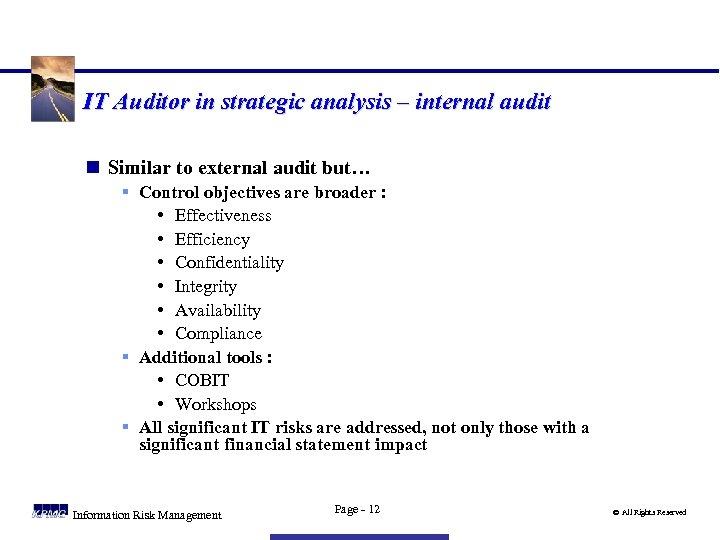 IT Auditor in strategic analysis – internal audit n Similar to external audit but…