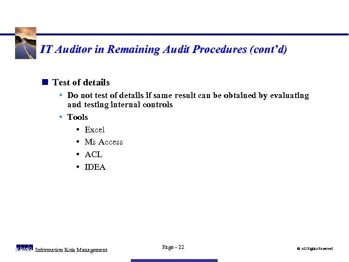 IT Auditor in Remaining Audit Procedures (cont'd) n Test of details § Do not