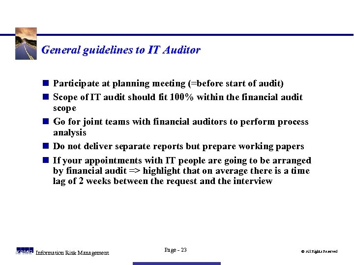 General guidelines to IT Auditor n Participate at planning meeting (=before start of audit)