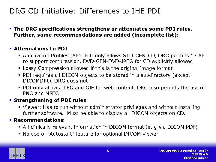 DRG CD Initiative: Differences to IHE PDI § The DRG specifications strengthens or attenuates