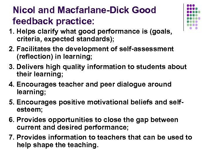 Nicol and Macfarlane-Dick Good feedback practice: 1. Helps clarify what good performance is (goals,
