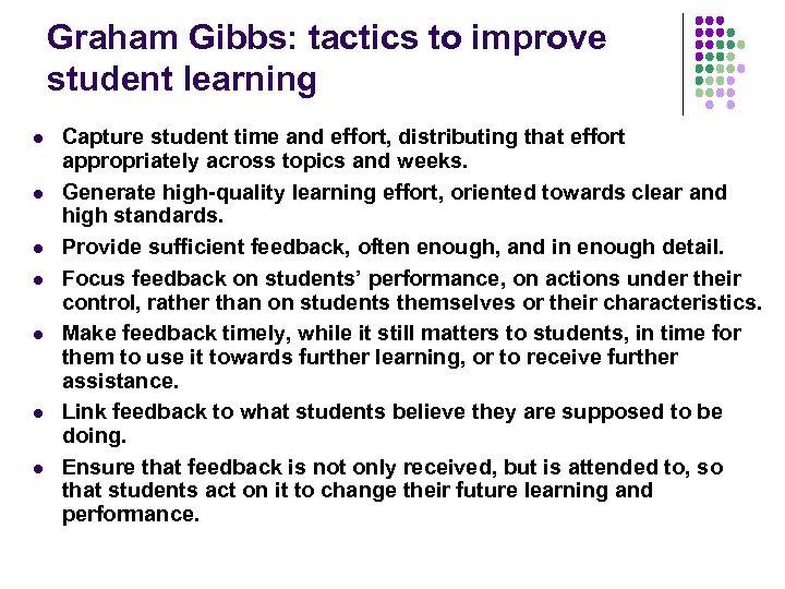 Graham Gibbs: tactics to improve student learning l l l l Capture student time
