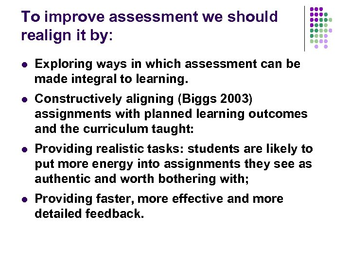 To improve assessment we should realign it by: l Exploring ways in which assessment
