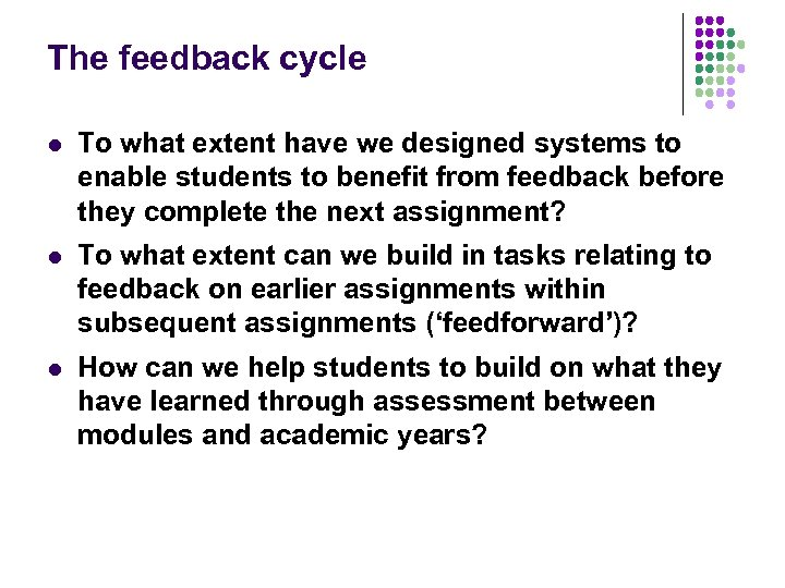 The feedback cycle l To what extent have we designed systems to enable students