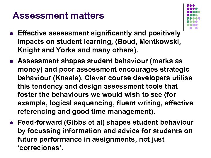 Assessment matters l Effective assessment significantly and positively impacts on student learning, (Boud, Mentkowski,