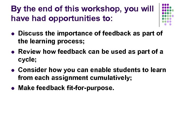 By the end of this workshop, you will have had opportunities to: l Discuss