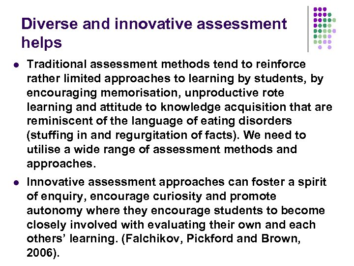 Diverse and innovative assessment helps l Traditional assessment methods tend to reinforce rather limited