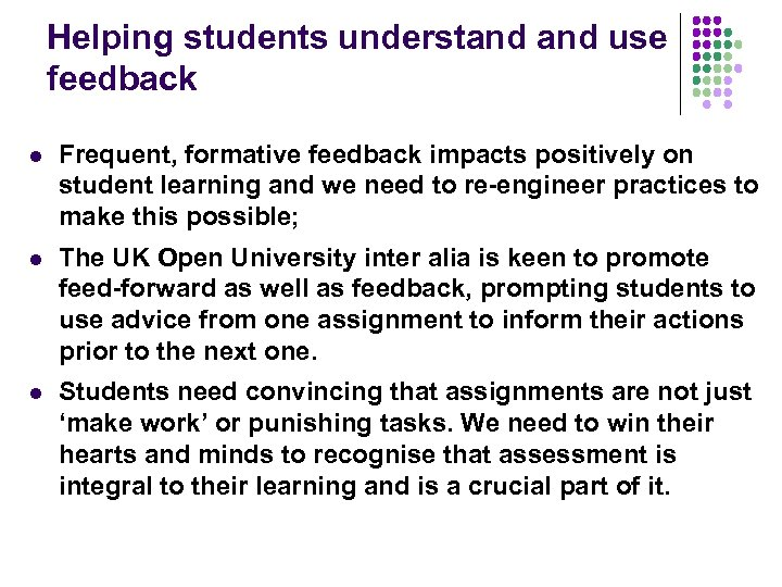 Helping students understand use feedback l Frequent, formative feedback impacts positively on student learning