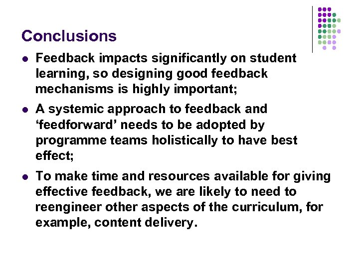 Conclusions l Feedback impacts significantly on student learning, so designing good feedback mechanisms is