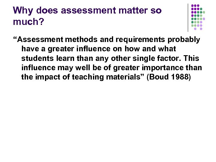 """Why does assessment matter so much? """"Assessment methods and requirements probably have a greater"""