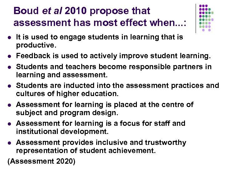 Boud et al 2010 propose that assessment has most effect when. . . :