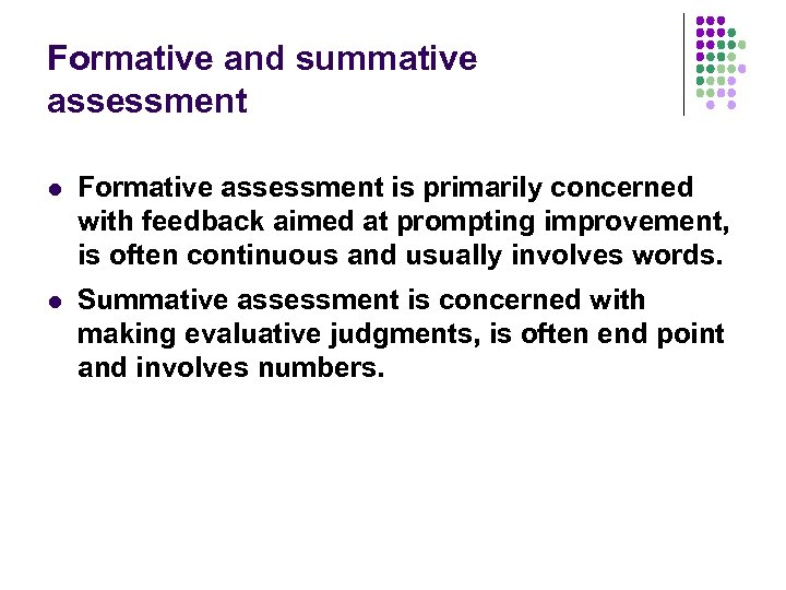 Formative and summative assessment l Formative assessment is primarily concerned with feedback aimed at