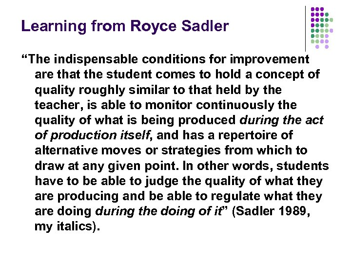 """Learning from Royce Sadler """"The indispensable conditions for improvement are that the student comes"""