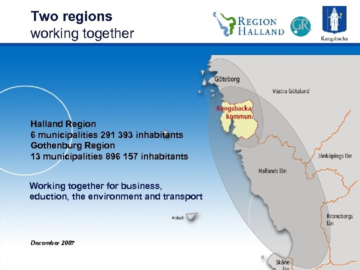Two regions working together Halland Region 6 municipalities 291 393 inhabitants Gothenburg Region 13