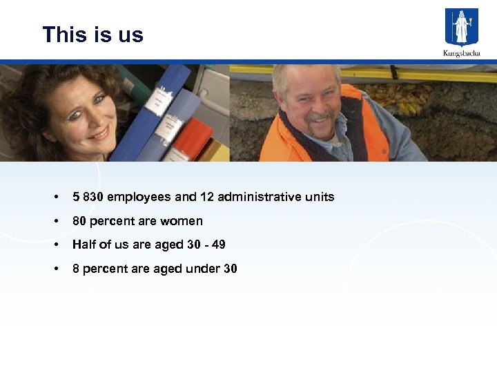 This is us • 5 830 employees and 12 administrative units • 80 percent