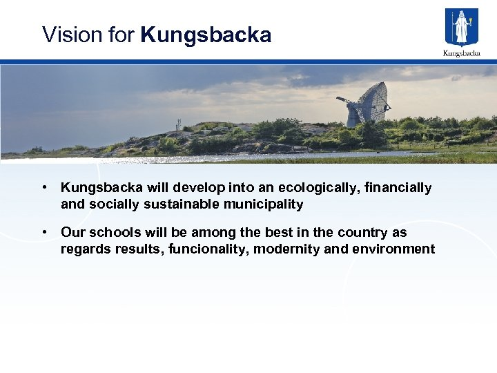 Vision for Kungsbacka • Kungsbacka will develop into an ecologically, financially and socially sustainable
