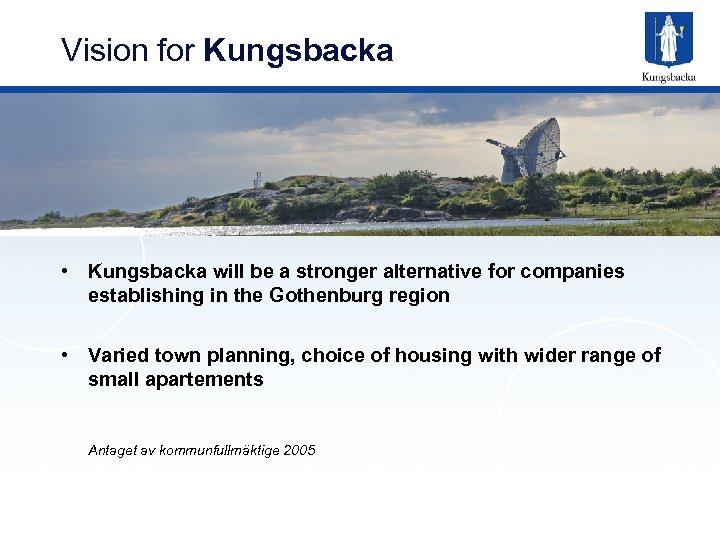 Vision for Kungsbacka • Kungsbacka will be a stronger alternative for companies establishing in