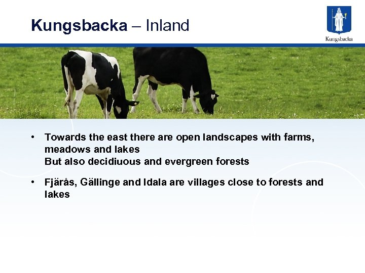 Kungsbacka – Inland • Towards the east there are open landscapes with farms, meadows