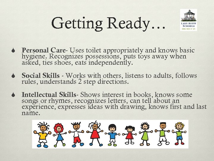 Getting Ready… S Personal Care- Uses toilet appropriately and knows basic hygiene. Recognizes possessions,