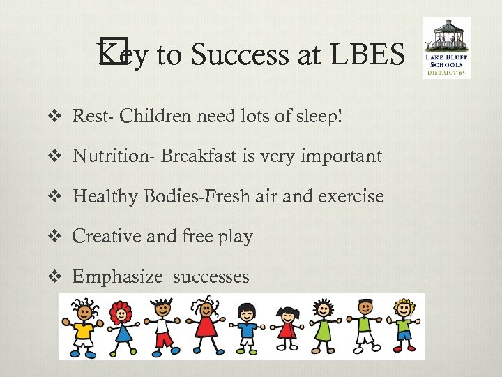 Key to Success at LBES v Rest- Children need lots of sleep! v Nutrition-