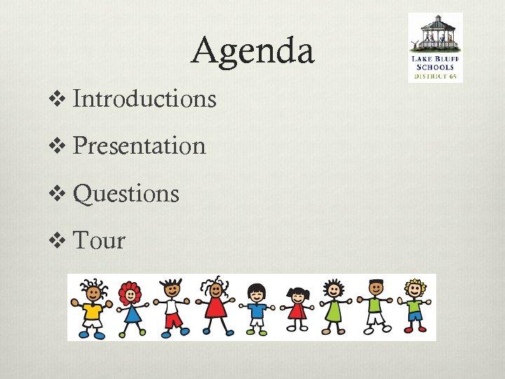 Agenda v Introductions v Presentation v Questions v Tour