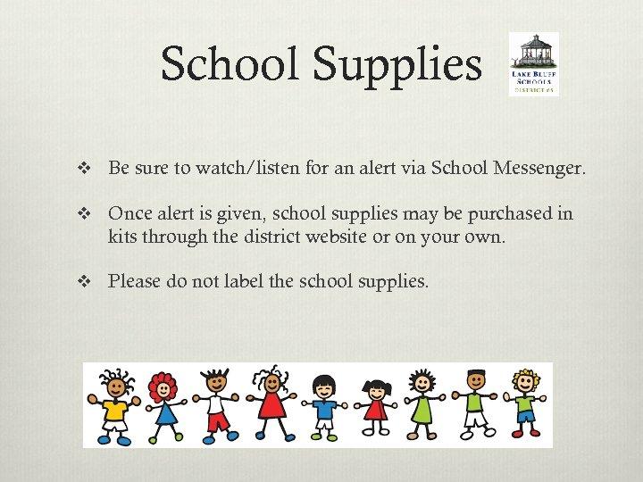 School Supplies v Be sure to watch/listen for an alert via School Messenger. v