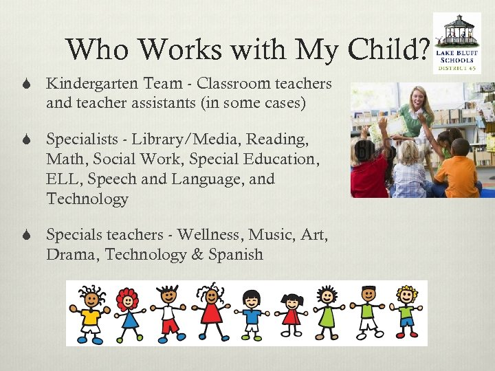 Who Works with My Child? S Kindergarten Team - Classroom teachers and teacher assistants