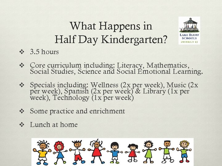 What Happens in Half Day Kindergarten? v 3. 5 hours v Core curriculum including: