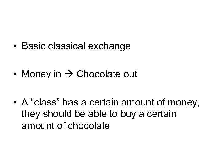"""• Basic classical exchange • Money in Chocolate out • A """"class"""" has"""