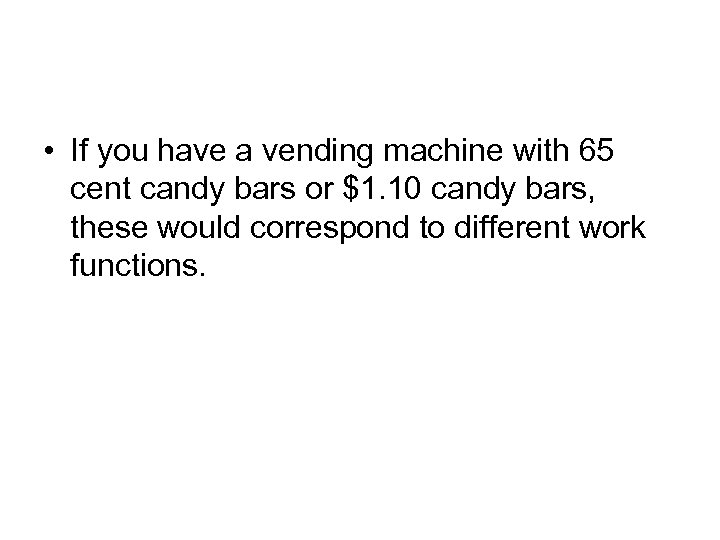 • If you have a vending machine with 65 cent candy bars or