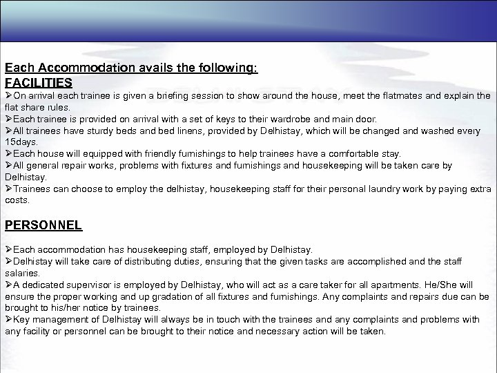 Each Accommodation avails the following: FACILITIES ØOn arrival each trainee is given a briefing
