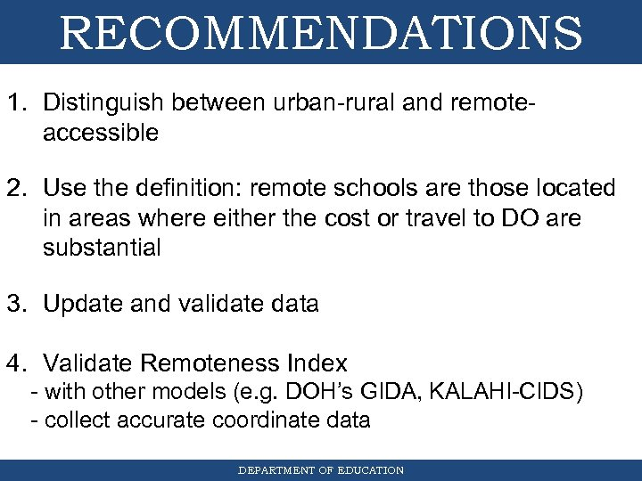 RECOMMENDATIONS 1. Distinguish between urban-rural and remoteaccessible 2. Use the definition: remote schools are