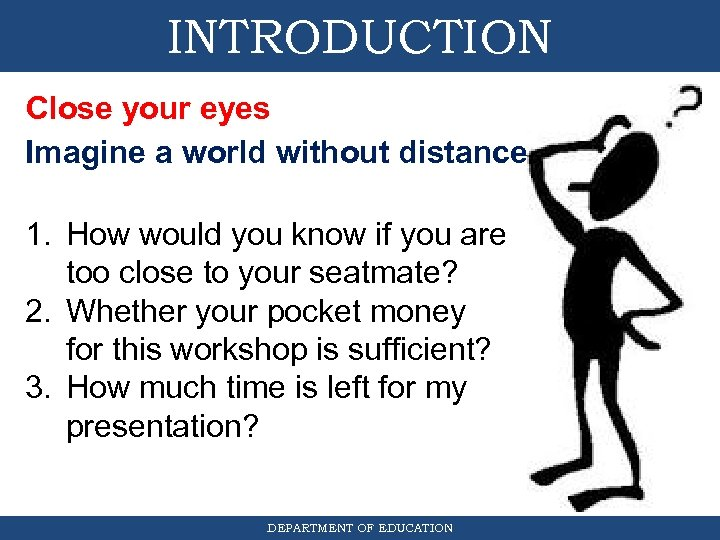 INTRODUCTION Close your eyes Imagine a world without distance 1. How would you know