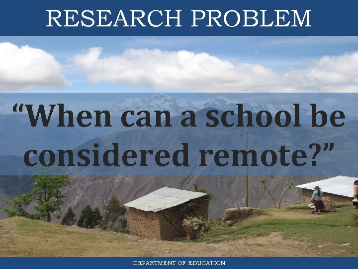 """RESEARCH PROBLEM """"When can a school be considered remote? """" DEPARTMENT OF EDUCATION"""