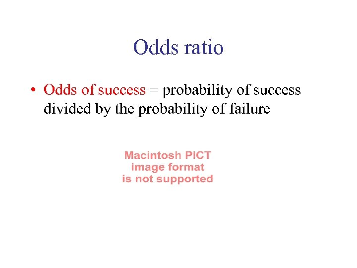 Odds ratio • Odds of success = probability of success divided by the probability