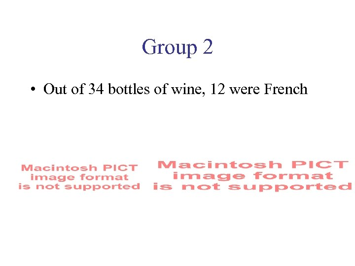 Group 2 • Out of 34 bottles of wine, 12 were French