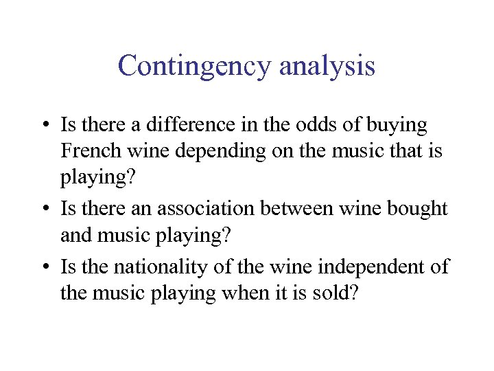 Contingency analysis • Is there a difference in the odds of buying French wine