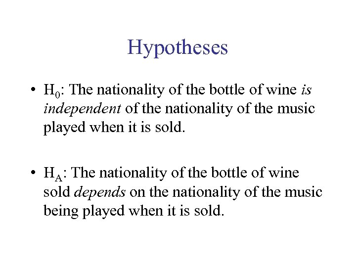 Hypotheses • H 0: The nationality of the bottle of wine is independent of