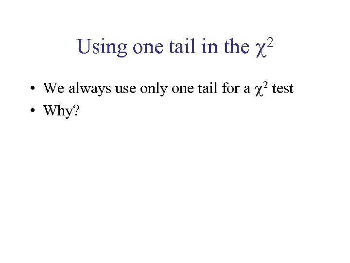 Using one tail in the 2 • We always use only one tail for