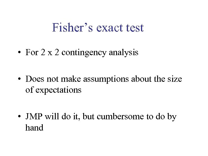Fisher's exact test • For 2 x 2 contingency analysis • Does not make