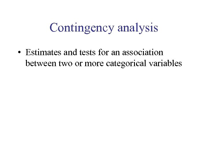 Contingency analysis • Estimates and tests for an association between two or more categorical
