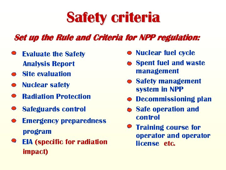 Safety criteria Set up the Rule and Criteria for NPP regulation: • Evaluate the