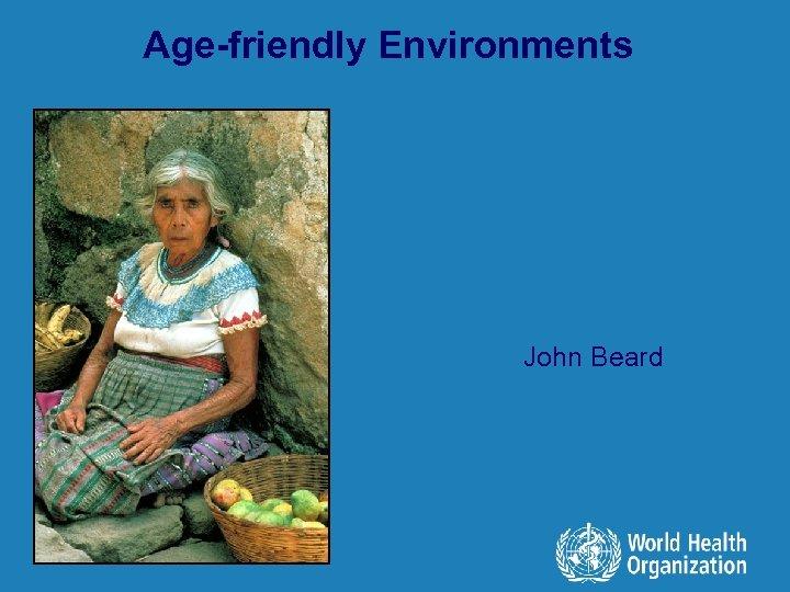 Age-friendly Environments l John Beard